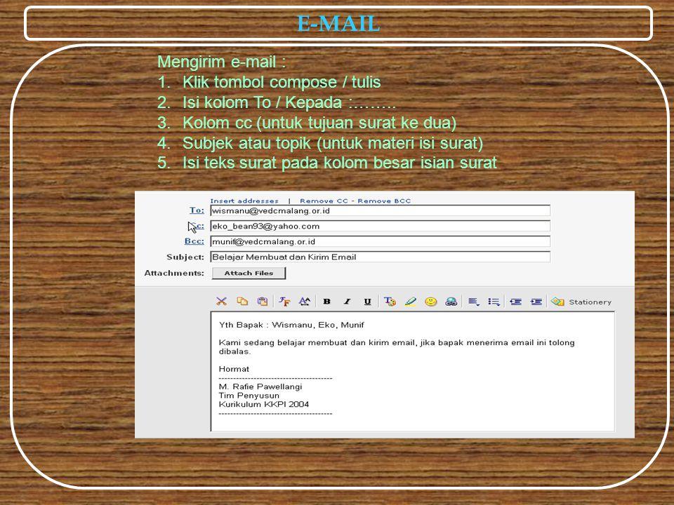 E-MAIL Mengirim e-mail : 1.Klik tombol compose / tulis 2.Isi kolom To / Kepada :…….. 3.Kolom cc (untuk tujuan surat ke dua) 4.Subjek atau topik (untuk