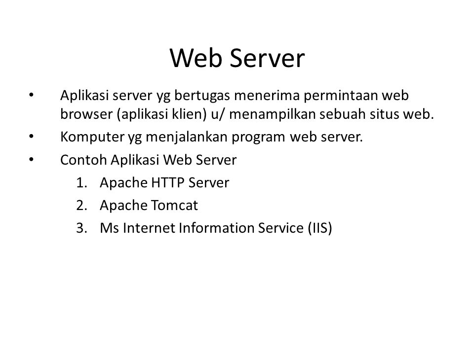 Klasifikasi HTTP Server Web server – Aplikasi server yg melayani request menggunakan protokol HTTP Tiny web server – Web server kecil yg lebih cepat, namun memiliki fungsionalitas yg terbatas Personal web server – Web server kecil dengan fungsionalitas terbatas yg dapat berjalan di sistem operasi klien.