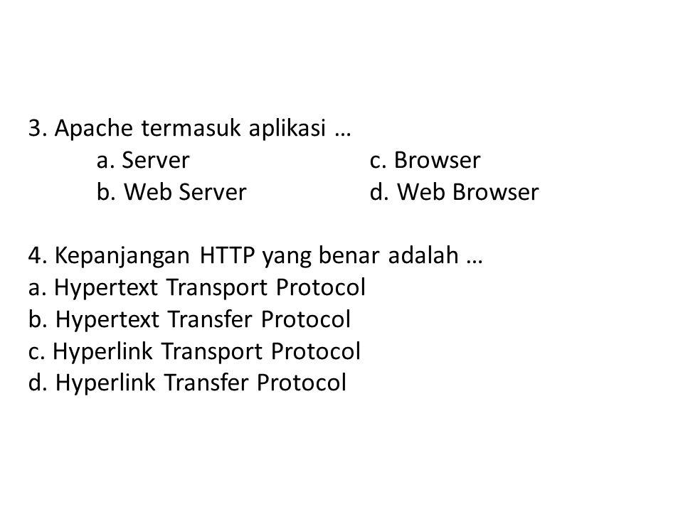 2.Permintaan penampilan sebuah situs web menggunakan browser, dilayani oleh… a. Serverc. Internet b. Web Serverd. Internet Service Provider 3. Apache