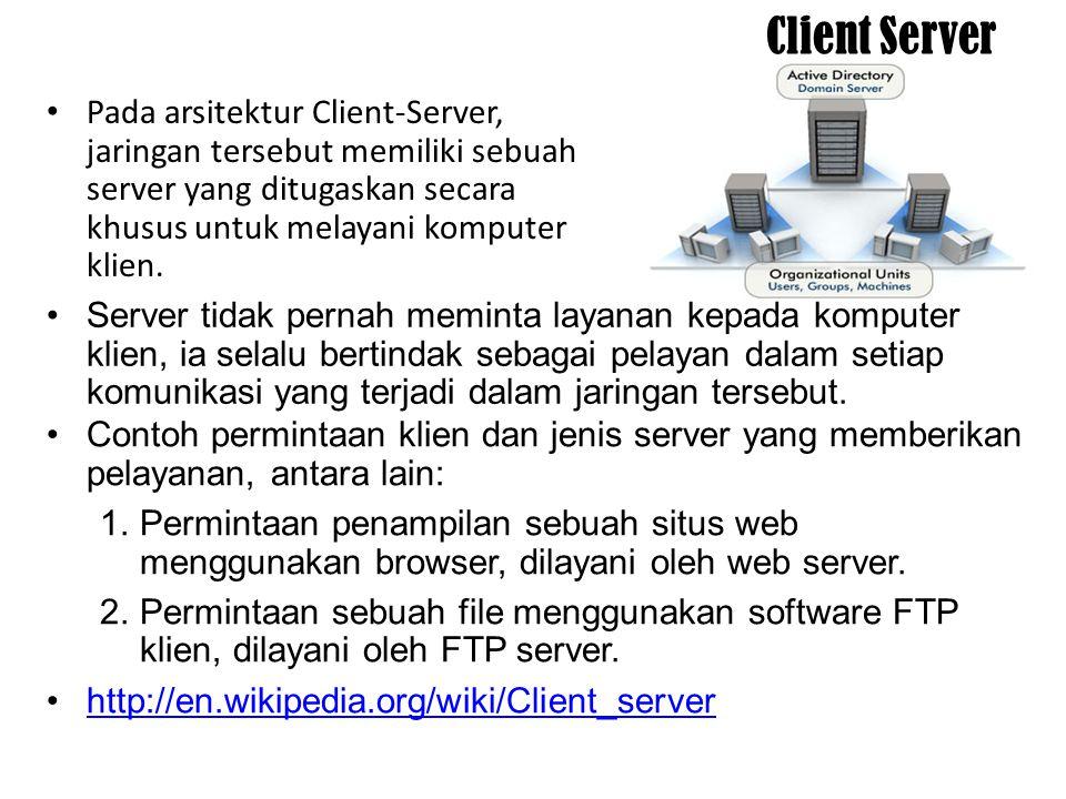 Peer to peer (workgroup) Pada jaringan tipe ini semua komputer berkedudukan sama, dapat bertindak sebagai client (information requestor) maupun server (information provider).