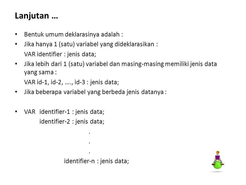 Bentuk umum deklarasinya adalah : Jika hanya 1 (satu) variabel yang dideklarasikan : VAR identifier : jenis data; Jika lebih dari 1 (satu) variabel da