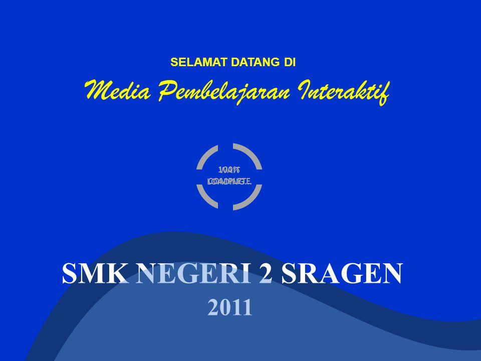 WAIT LOADING... SELAMAT DATANG DI SMK NEGERI 2 SRAGEN 2011 100% COMPLETE