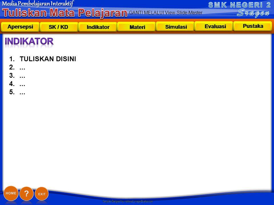 GANTI MELALUI View-Slide-Master indikator 1.TULISKAN DISINI 2.... 3.... 4.... 5....