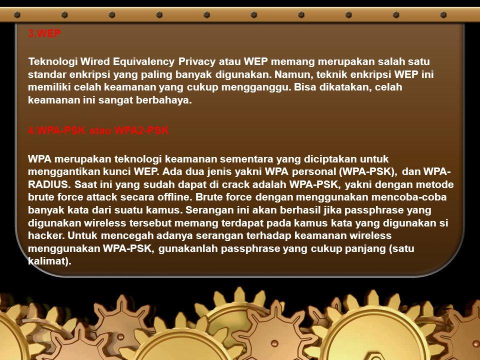 3.WEP Teknologi Wired Equivalency Privacy atau WEP memang merupakan salah satu standar enkripsi yang paling banyak digunakan. Namun, teknik enkripsi W