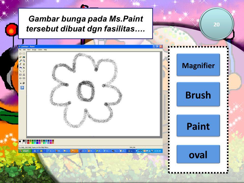Gambar bunga pada Ms.Paint tersebut dibuat dgn fasilitas…. 20 Magnifier Brush oval Paint