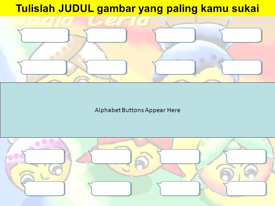 Alphabet Buttons Appear Here Tulislah JUDUL gambar yang paling kamu sukai