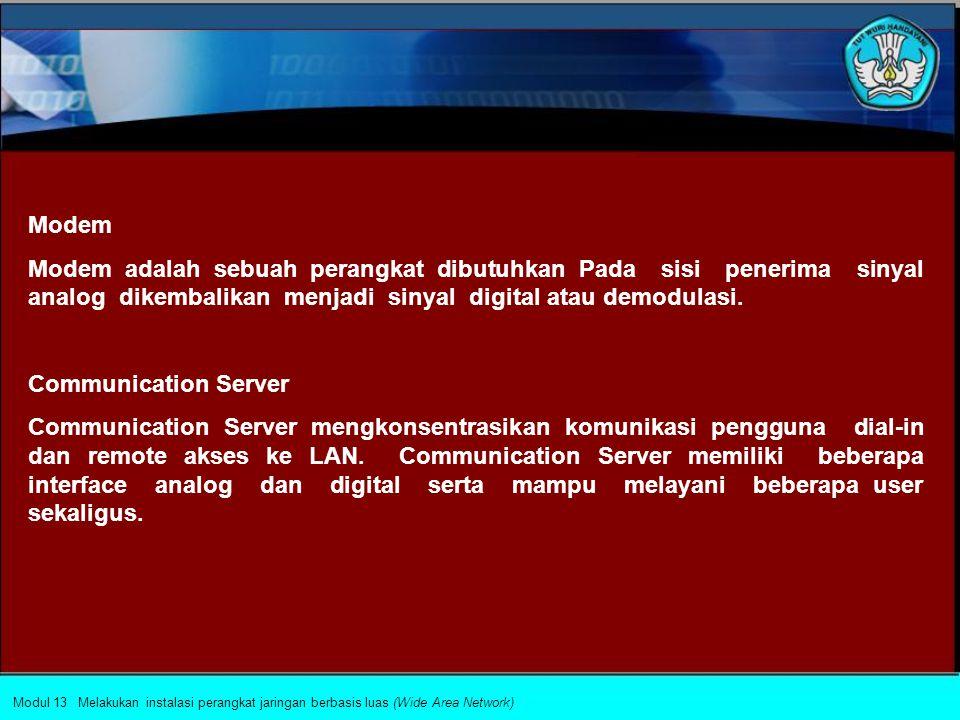 Modul 13 Melakukan instalasi perangkat jaringan berbasis luas (Wide Area Network) SEKIAN DAN TERIMA KASIH DEPAN