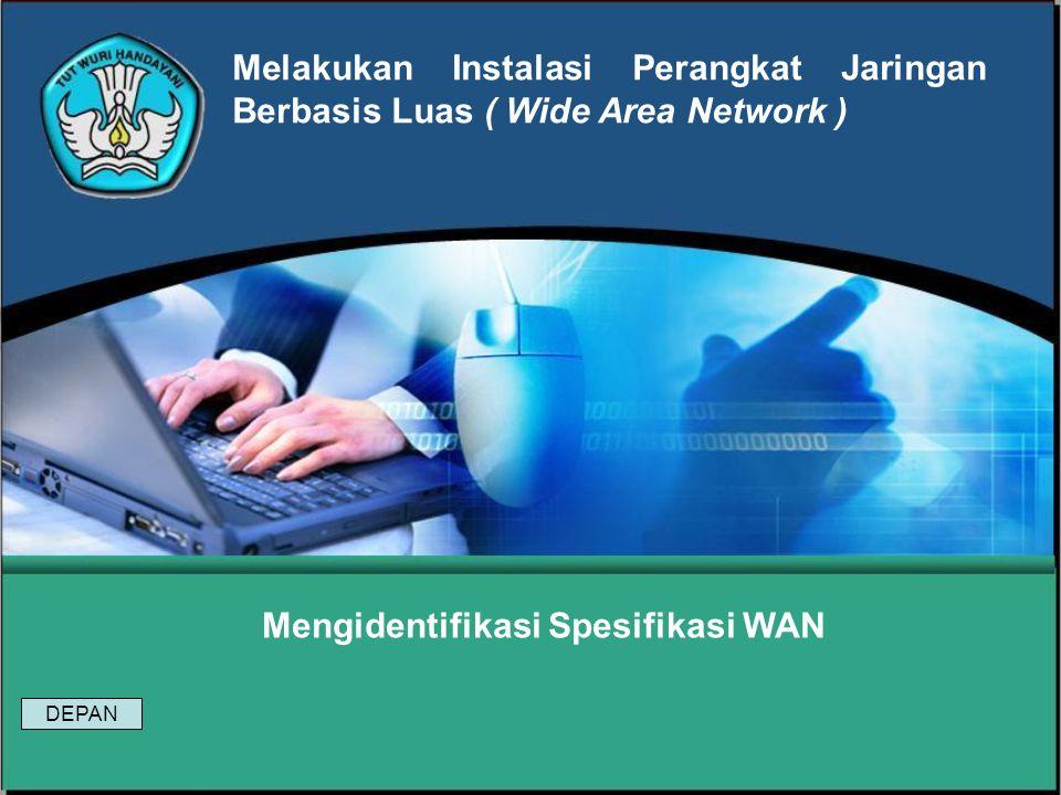 Mengidentifikasi Spesifikasi WAN Melakukan Instalasi Perangkat Jaringan Berbasis Luas ( Wide Area Network ) DEPAN