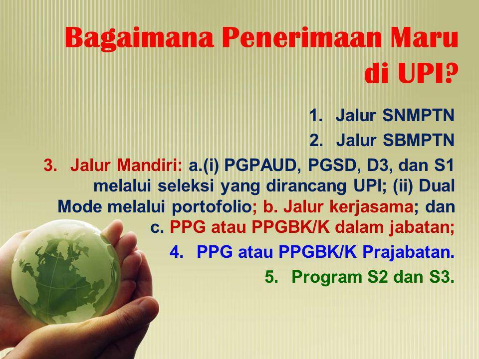Bagaimana Penerimaan Maru di UPI? 1.Jalur SNMPTN 2.Jalur SBMPTN 3.Jalur Mandiri: a.(i) PGPAUD, PGSD, D3, dan S1 melalui seleksi yang dirancang UPI; (i