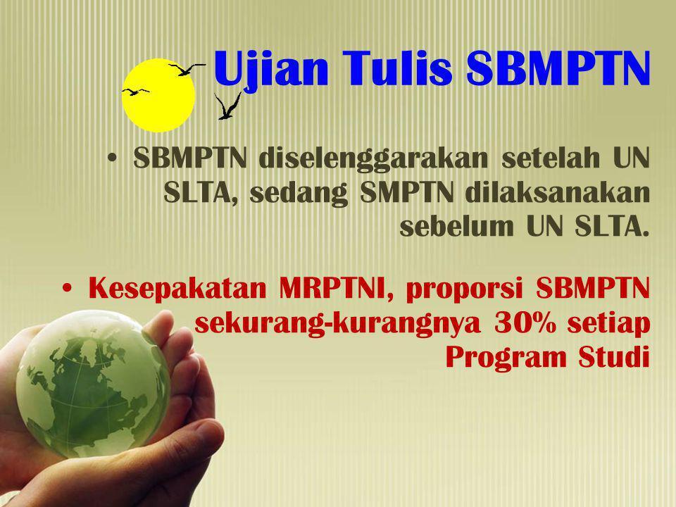 Ujian Tulis SBMPTN SBMPTN diselenggarakan setelah UN SLTA, sedang SMPTN dilaksanakan sebelum UN SLTA. Kesepakatan MRPTNI, proporsi SBMPTN sekurang-kur