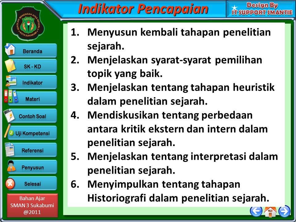 Bahan Ajar SMAN 3 Sukabumi @2011 Bahan Ajar SMAN 3 Sukabumi @2011 Indikator Pencapaian 1.Menyusun kembali tahapan penelitian sejarah. 2.Menjelaskan sy