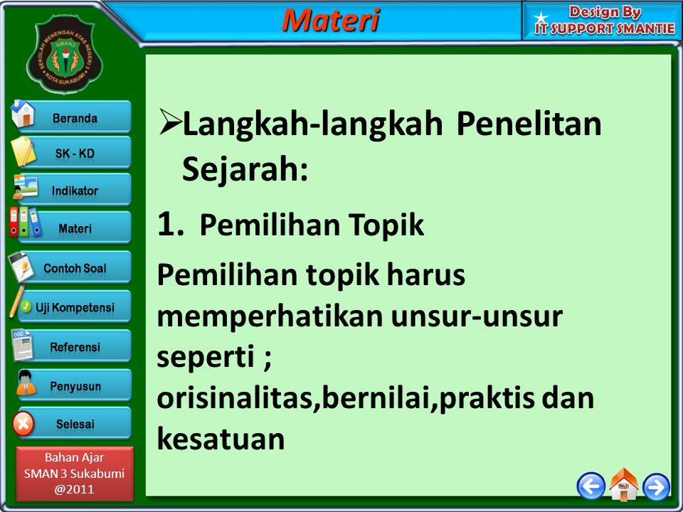 Bahan Ajar SMAN 3 Sukabumi @2011 Bahan Ajar SMAN 3 Sukabumi @2011  Langkah-langkah Penelitan Sejarah: 1. Pemilihan Topik Pemilihan topik harus memper