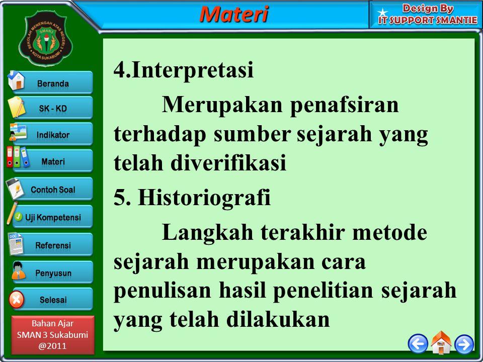 Bahan Ajar SMAN 3 Sukabumi @2011 Bahan Ajar SMAN 3 Sukabumi @2011 4.Interpretasi Merupakan penafsiran terhadap sumber sejarah yang telah diverifikasi 5.