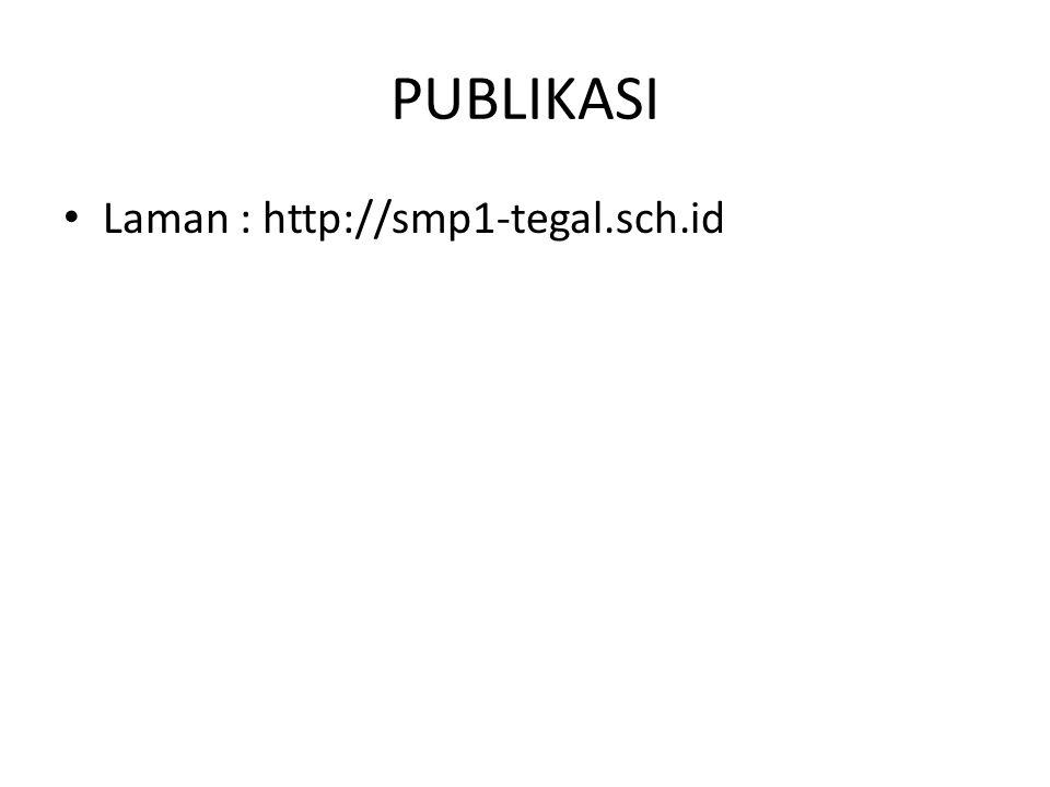 PUBLIKASI Laman : http://smp1-tegal.sch.id