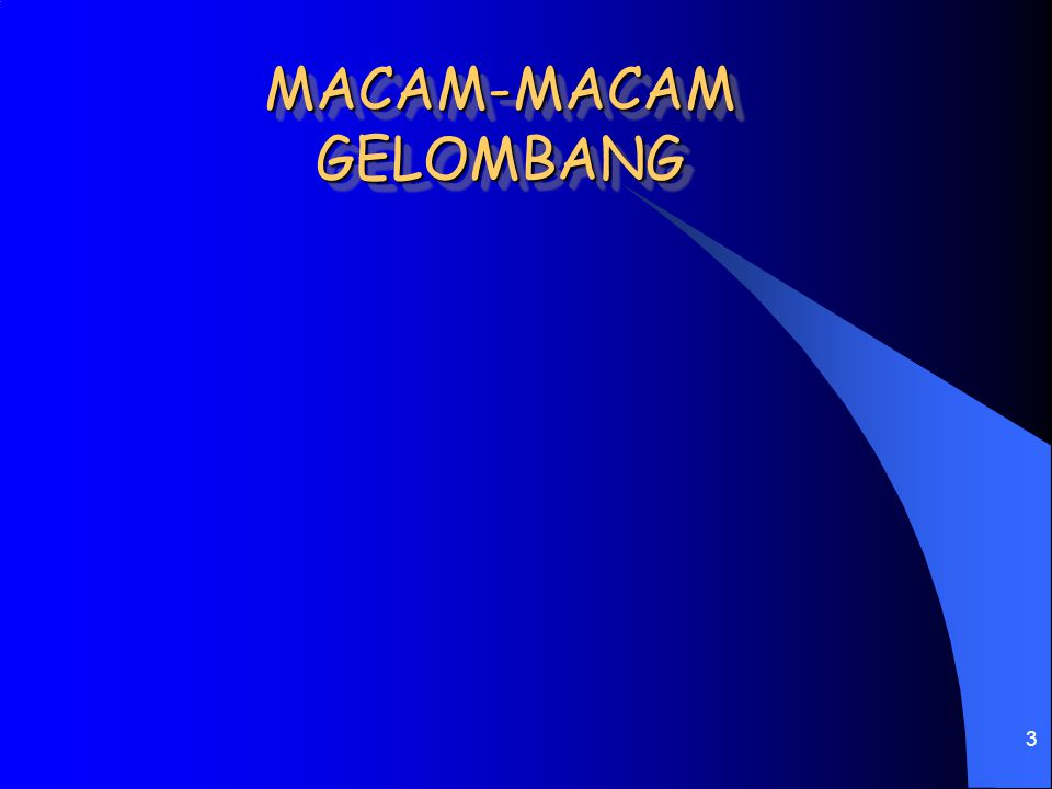 3 MACAM-MACAM GELOMBANG