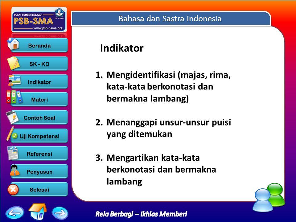 Bahasa dan Sastra indonesia Rela Berbagi – Ikhlas Memberi 1.Mengidentifikasi (majas, rima, kata-kata berkonotasi dan bermakna lambang) 2.Menanggapi unsur-unsur puisi yang ditemukan 3.Mengartikan kata-kata berkonotasi dan bermakna lambang Indikator