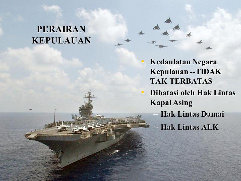 PERAIRAN KEPULAUAN Kedaulatan Negara Kepulauan --TIDAK TAK TERBATAS Kedaulatan Negara Kepulauan --TIDAK TAK TERBATAS Dibatasi oleh Hak Lintas Kapal As