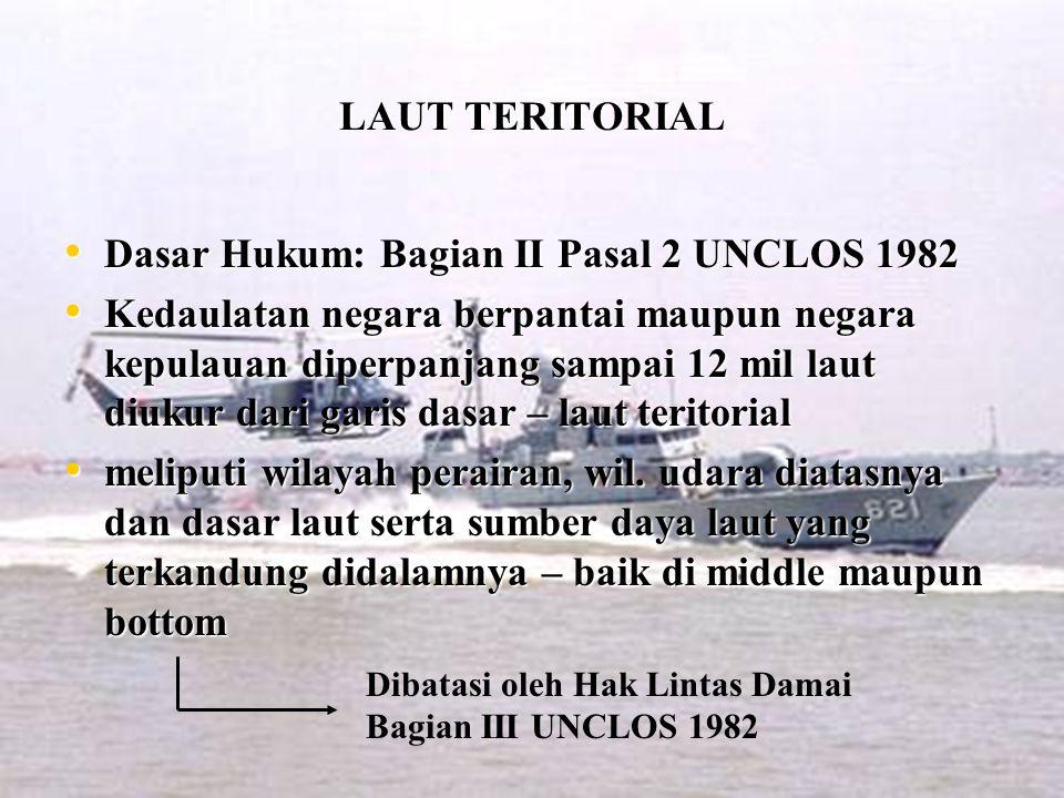 LAUT TERITORIAL Dasar Hukum: Bagian II Pasal 2 UNCLOS 1982 Dasar Hukum: Bagian II Pasal 2 UNCLOS 1982 Kedaulatan negara berpantai maupun negara kepula