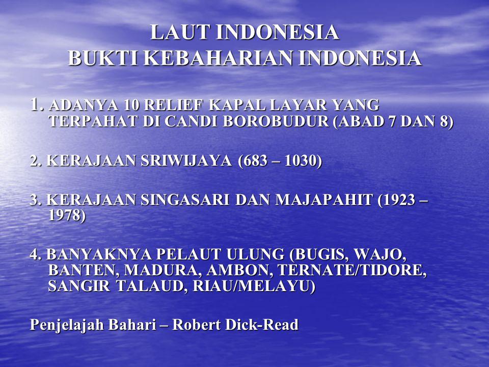 LAUT INDONESIA BUKTI KEBAHARIAN INDONESIA 1. ADANYA 10 RELIEF KAPAL LAYAR YANG TERPAHAT DI CANDI BOROBUDUR (ABAD 7 DAN 8) 2. KERAJAAN SRIWIJAYA (683 –