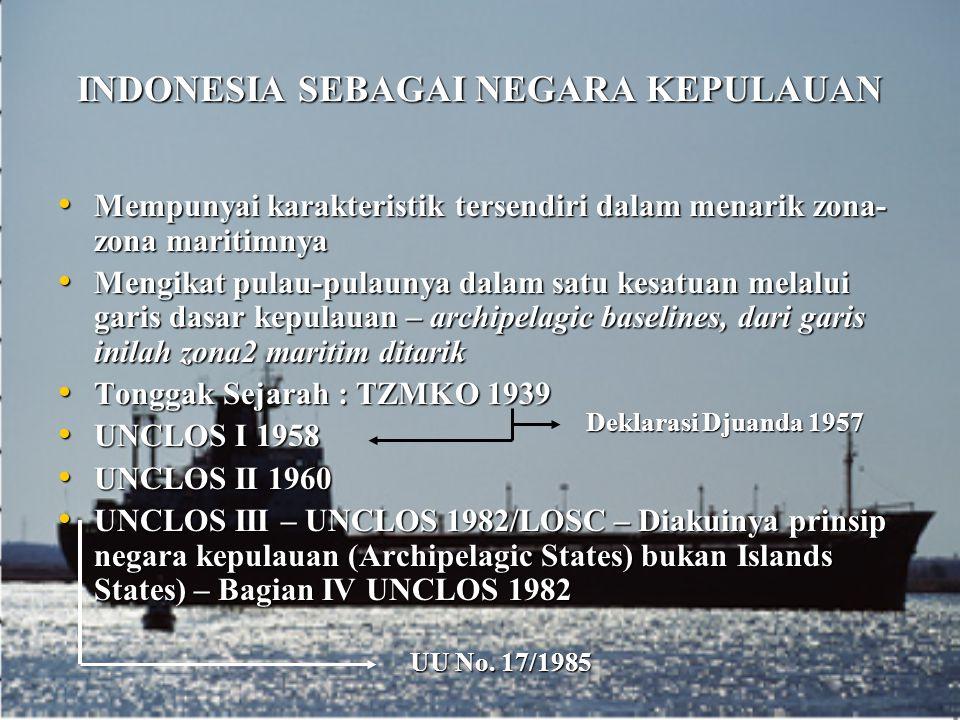 INDONESIA SEBAGAI NEGARA KEPULAUAN Mempunyai karakteristik tersendiri dalam menarik zona- zona maritimnya Mempunyai karakteristik tersendiri dalam men