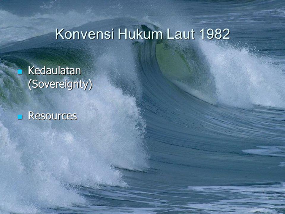 Konvensi Hukum Laut 1982 Kedaulatan (Sovereignty) Kedaulatan (Sovereignty) Resources Resources