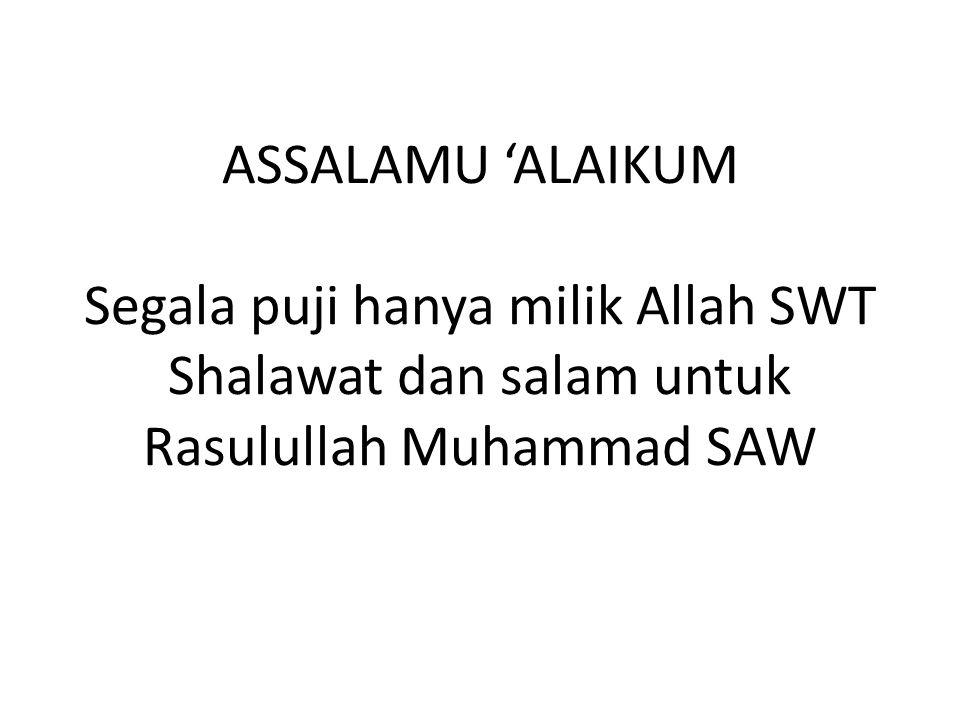 ASSALAMU 'ALAIKUM Segala puji hanya milik Allah SWT Shalawat dan salam untuk Rasulullah Muhammad SAW