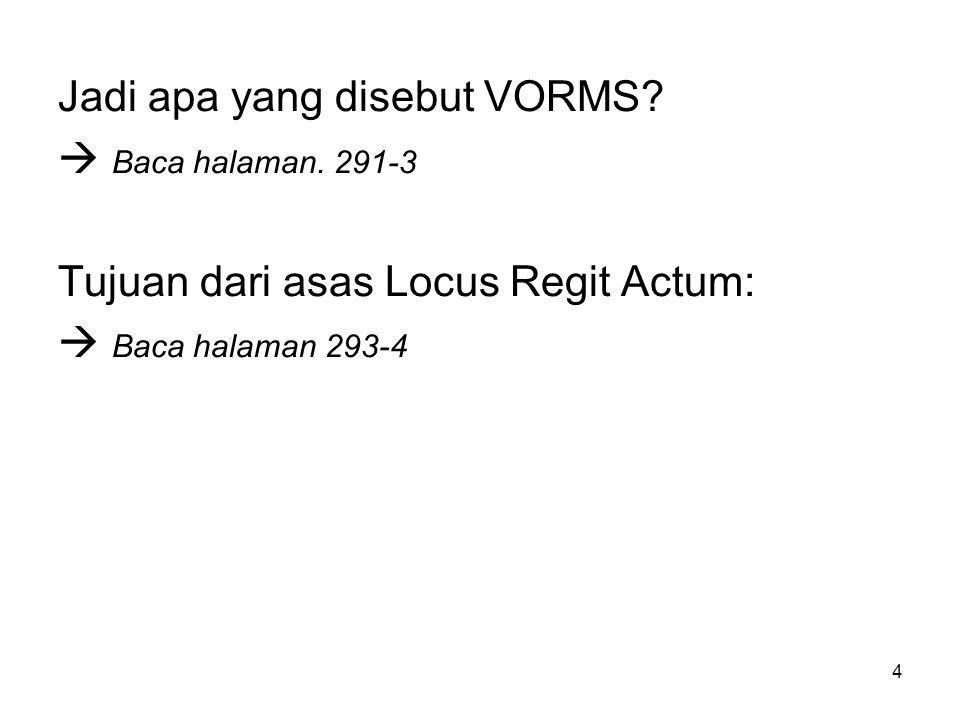 4 Jadi apa yang disebut VORMS?  Baca halaman. 291-3 Tujuan dari asas Locus Regit Actum:  Baca halaman 293-4