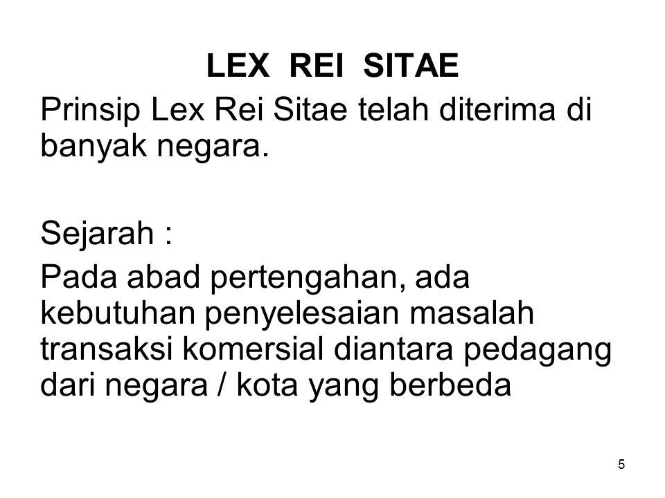 5 LEX REI SITAE Prinsip Lex Rei Sitae telah diterima di banyak negara. Sejarah : Pada abad pertengahan, ada kebutuhan penyelesaian masalah transaksi k