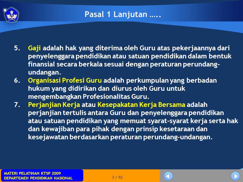 MATERI PELATIHAN KTSP 2009 DEPARTEMEN PENDIDIKAN NASIONAL MATERI PELATIHAN KTSP 2009 DEPARTEMEN PENDIDIKAN NASIONAL 84 / 92 Pasal 63, lanjutan … 3) Guru dan/atau warga negara Indonesia selain Guru yang memenuhi Kualifikasi Akademik dan kompetensi untuk melaksanakan tugas sebagai Guru yang menolak wajib kerja di Daerah Khusus sebagaimana diatur dalam Pasal 55 dapat dikenai sanksi oleh Pemerintah dan/atau Pemerintah Daerah sesuai dengan kewenangannya berupa: penundaan kenaikan pangkat dan jabatan selama 1 (satu) tahun bagi Guru; pencabutan tunjangan fungsional atau subsidi tunjangan fungsional selama 2 (dua) tahun bagi Guru; atau pencabutan hak untuk menjadi Guru selama 4 (empat) tahun bagi warga negara Indonesia selain Guru.