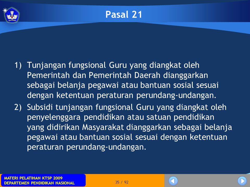 MATERI PELATIHAN KTSP 2009 DEPARTEMEN PENDIDIKAN NASIONAL MATERI PELATIHAN KTSP 2009 DEPARTEMEN PENDIDIKAN NASIONAL 35 / 92 Pasal 21 1)Tunjangan fungs