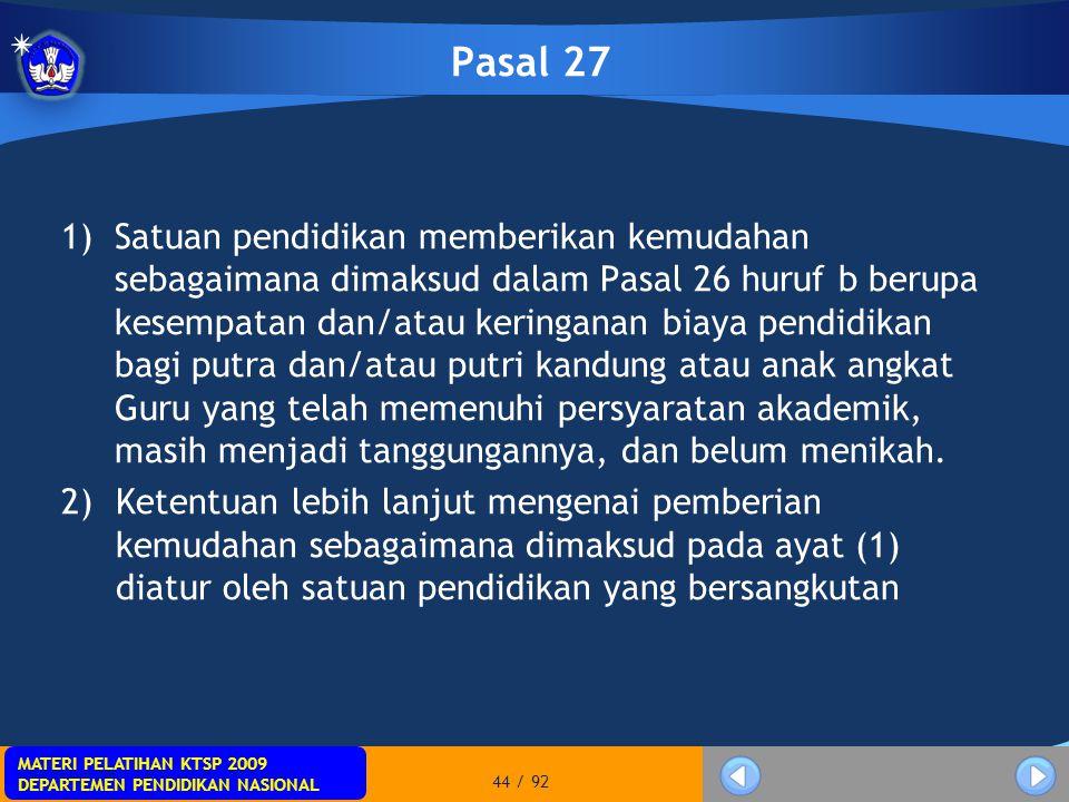 MATERI PELATIHAN KTSP 2009 DEPARTEMEN PENDIDIKAN NASIONAL MATERI PELATIHAN KTSP 2009 DEPARTEMEN PENDIDIKAN NASIONAL 44 / 92 Pasal 27 1)Satuan pendidik