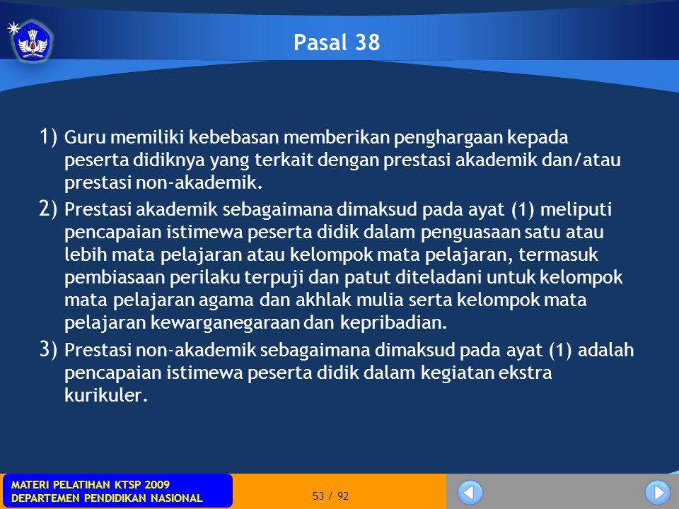 MATERI PELATIHAN KTSP 2009 DEPARTEMEN PENDIDIKAN NASIONAL MATERI PELATIHAN KTSP 2009 DEPARTEMEN PENDIDIKAN NASIONAL 53 / 92 Pasal 38 1) Guru memiliki