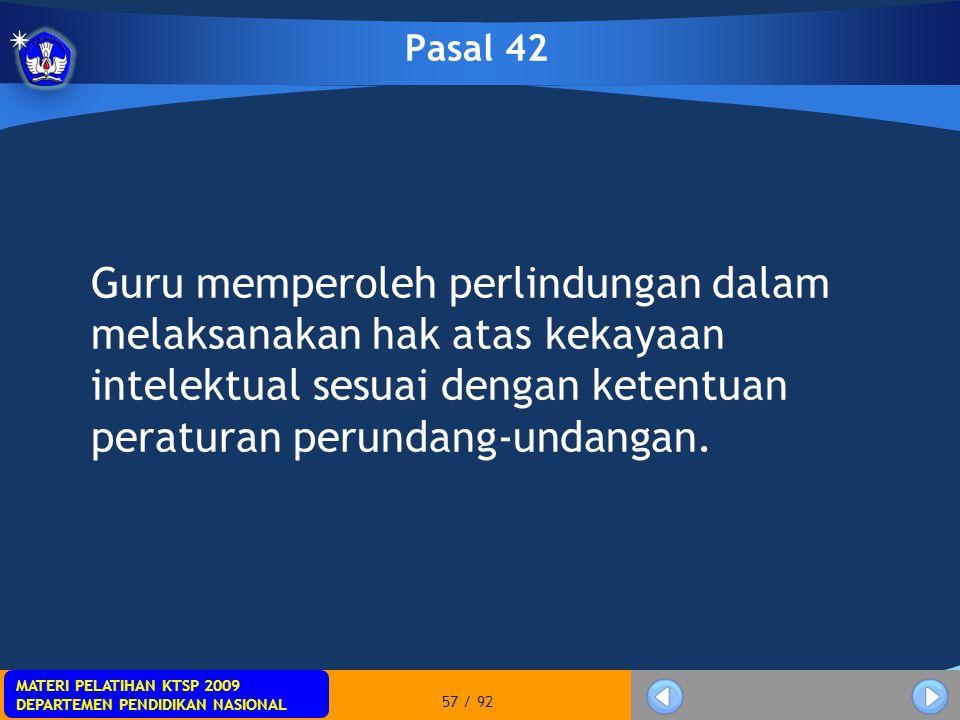 MATERI PELATIHAN KTSP 2009 DEPARTEMEN PENDIDIKAN NASIONAL MATERI PELATIHAN KTSP 2009 DEPARTEMEN PENDIDIKAN NASIONAL 57 / 92 Pasal 42 Guru memperoleh p