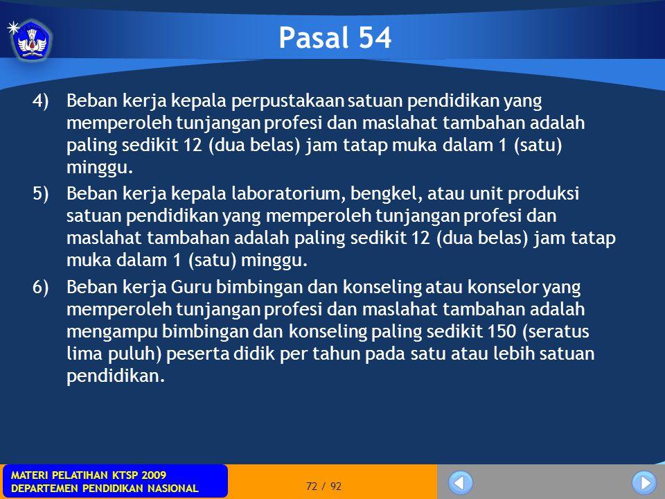 MATERI PELATIHAN KTSP 2009 DEPARTEMEN PENDIDIKAN NASIONAL MATERI PELATIHAN KTSP 2009 DEPARTEMEN PENDIDIKAN NASIONAL 72 / 92 Pasal 54 4)Beban kerja kep