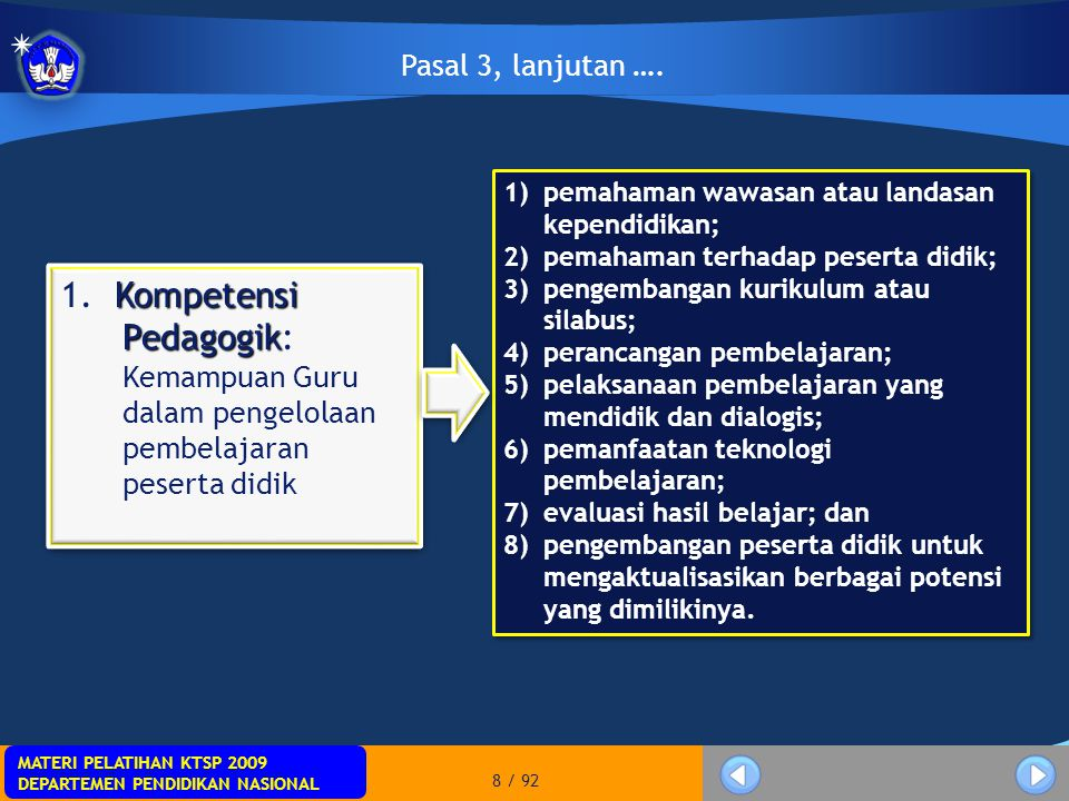 MATERI PELATIHAN KTSP 2009 DEPARTEMEN PENDIDIKAN NASIONAL MATERI PELATIHAN KTSP 2009 DEPARTEMEN PENDIDIKAN NASIONAL 89 / 92 2) Guru dalam jabatan yang telah memiliki Kualifikasi Akademik S-1 atau D-IV yang tidak sesuai dengan mata pelajaran, rumpun mata pelajaran, atau satuan pendidikan yang diampunya, keikutsertaannya dalam pendidikan profesi sebagaimana dimaksud dalam Pasal 6 atau uji kompetensi sebagaimana dimaksud dalam Pasal 9 yang diikutinya dilakukan berdasarkan mata pelajaran, rumpun mata pelajaran, dan/atau satuan pendidikan yang diampunya; 3) Guru yang memenuhi persyaratan sebagaimana dimaksud dalam Pasal 15 ayat (1) dan ayat (3) pada satuan pendidikan yang belum memenuhi ketentuan rasio peserta didik terhadap Guru sebagaimana dimaksud dalam Pasal 17 tetap menerima tunjangan profesi.