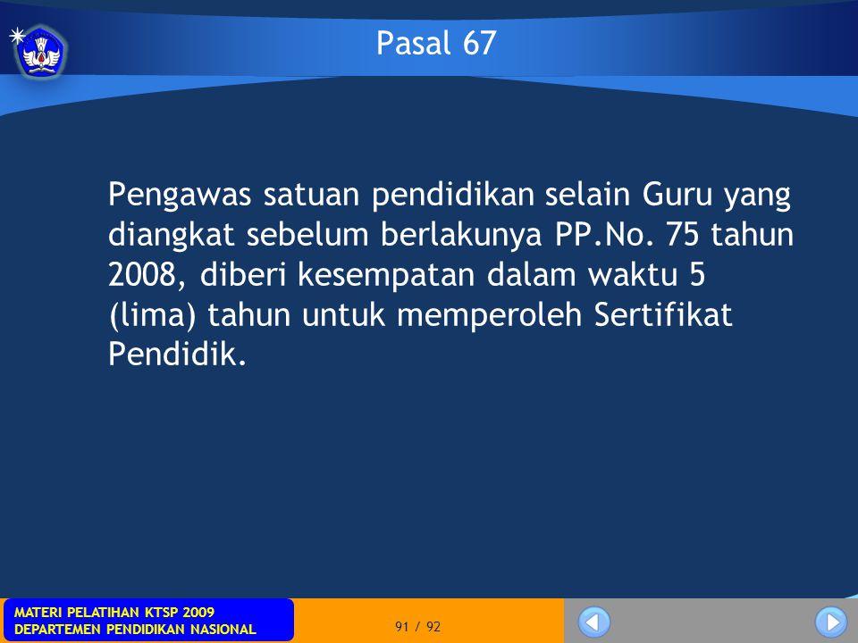 MATERI PELATIHAN KTSP 2009 DEPARTEMEN PENDIDIKAN NASIONAL MATERI PELATIHAN KTSP 2009 DEPARTEMEN PENDIDIKAN NASIONAL 91 / 92 Pasal 67 Pengawas satuan p