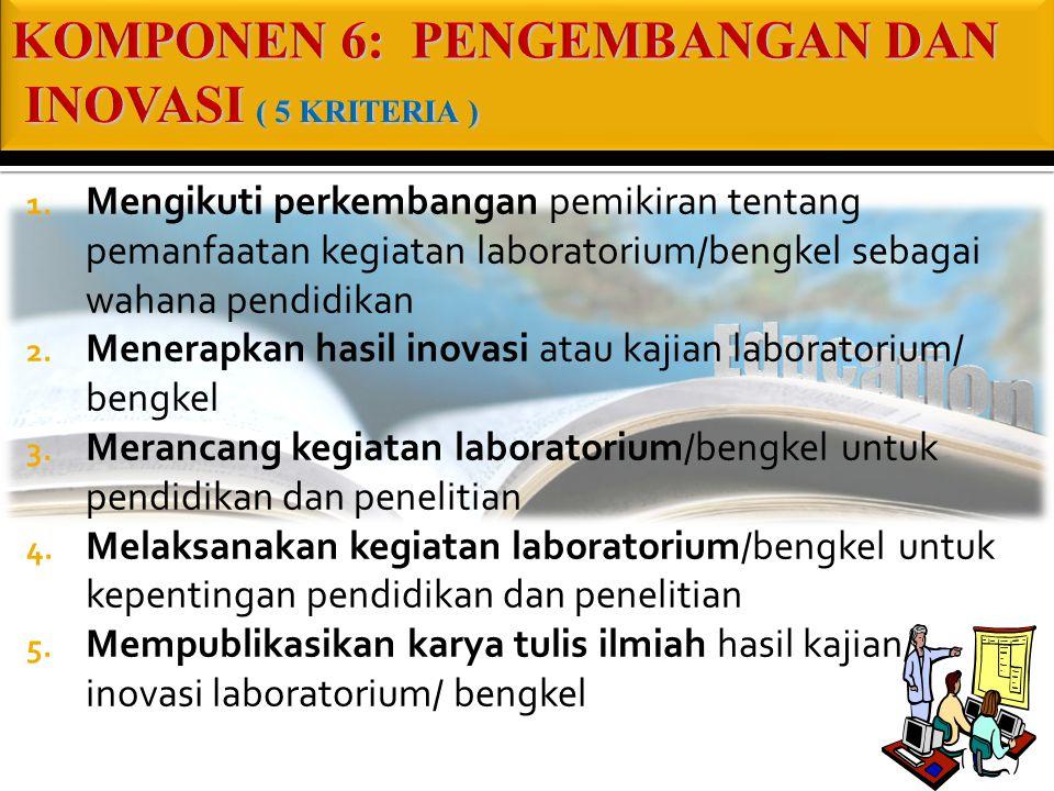 1. Mengikuti perkembangan pemikiran tentang pemanfaatan kegiatan laboratorium/bengkel sebagai wahana pendidikan 2. Menerapkan hasil inovasi atau kajia
