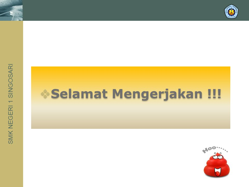 SMK NEGERI 1 SINGOSARI  Selamat Mengerjakan !!!