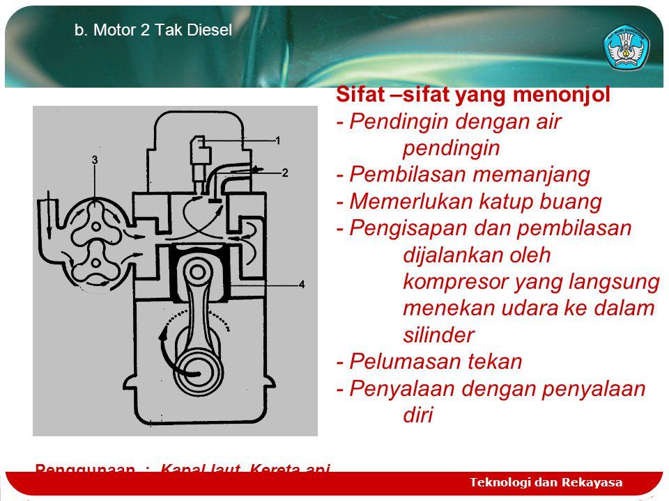 Teknologi dan Rekayasa Macam 2 konstruksi Motor Torak a. Motor 2 Tak Bensin Sifat sifat yang menonjol - Pendinginan dengan udara,getaran sirip keras -