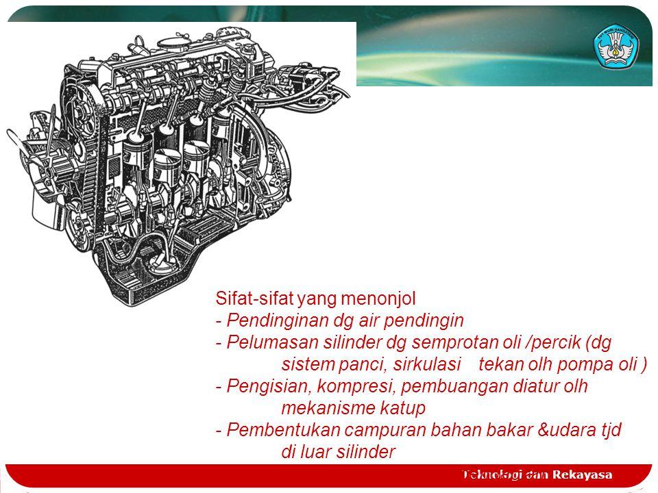 Teknologi dan Rekayasa b. Motor 2 Tak Diesel Sifat –sifat yang menonjol - Pendingin dengan air pendingin - Pembilasan memanjang - Memerlukan katup bua