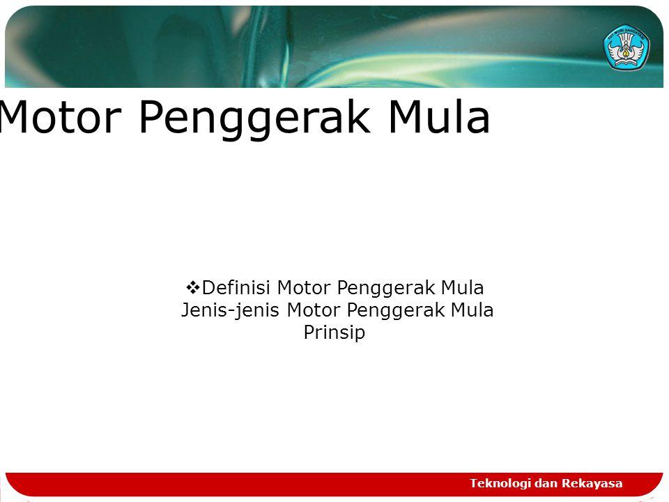 Teknologi dan Rekayasa Motor Penggerak Mula  Definisi Motor Penggerak Mula Jenis-jenis Motor Penggerak Mula Prinsip