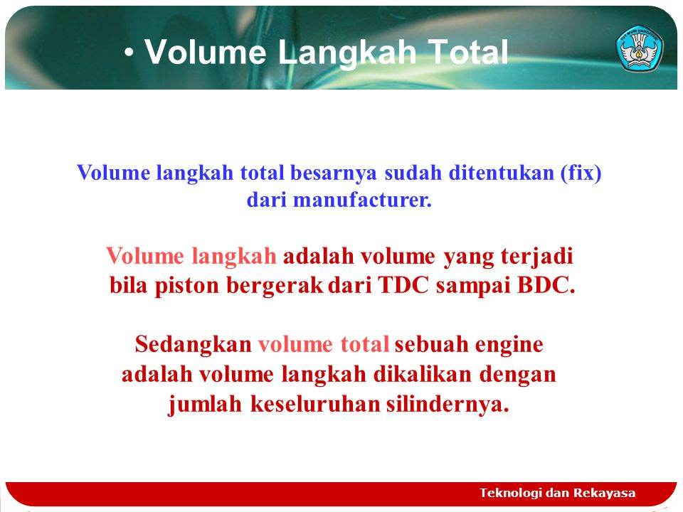 Teknologi dan Rekayasa Kemampuan (performance) engine dipengaruhi oleh beberapa faktor, antara lain: 1. Displacement (volume langkah total) 2. Compres