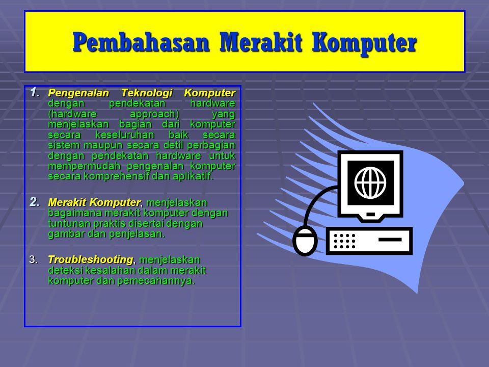 Pengenalan Hardware Komputer 1. Pengenalan Teknologi Komputer dengan pendekatan hardware (hardware approach) yang menjelaskan bagian dari komputer sec