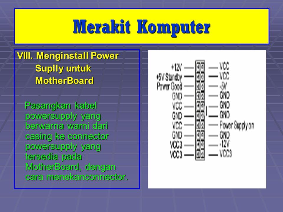 VIII. Menginstall Power Suplly untuk Suplly untuk MotherBoard MotherBoard Pasangkan kabel powersupply yang berwarna warni dari casing ke connector pow