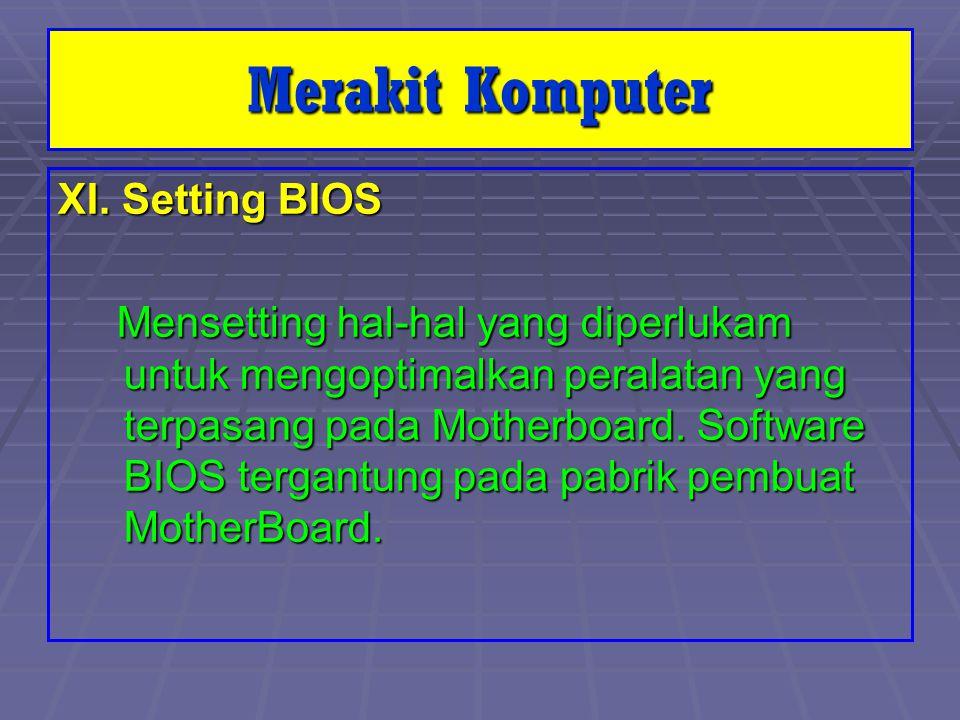 Merakit Komputer XI. Setting BIOS Mensetting hal-hal yang diperlukam untuk mengoptimalkan peralatan yang terpasang pada Motherboard. Software BIOS ter