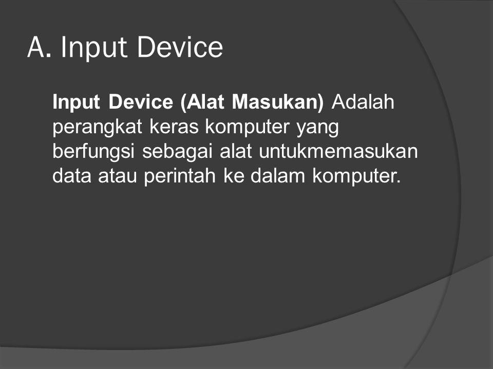 A. Input Device Input Device (Alat Masukan) Adalah perangkat keras komputer yang berfungsi sebagai alat untukmemasukan data atau perintah ke dalam kom