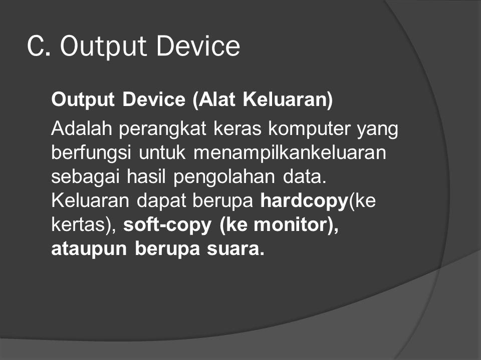 C. Output Device Output Device (Alat Keluaran) Adalah perangkat keras komputer yang berfungsi untuk menampilkankeluaran sebagai hasil pengolahan data.