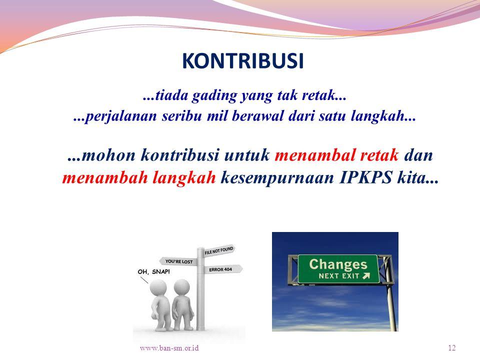 www.ban-sm.or.id12...mohon kontribusi untuk menambal retak dan menambah langkah kesempurnaan IPKPS kita...