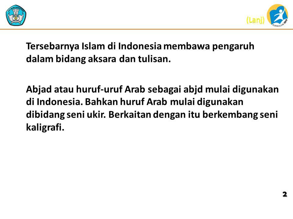 Tersebarnya Islam di Indonesia membawa pengaruh dalam bidang aksara dan tulisan. Abjad atau huruf-uruf Arab sebagai abjd mulai digunakan di Indonesia.