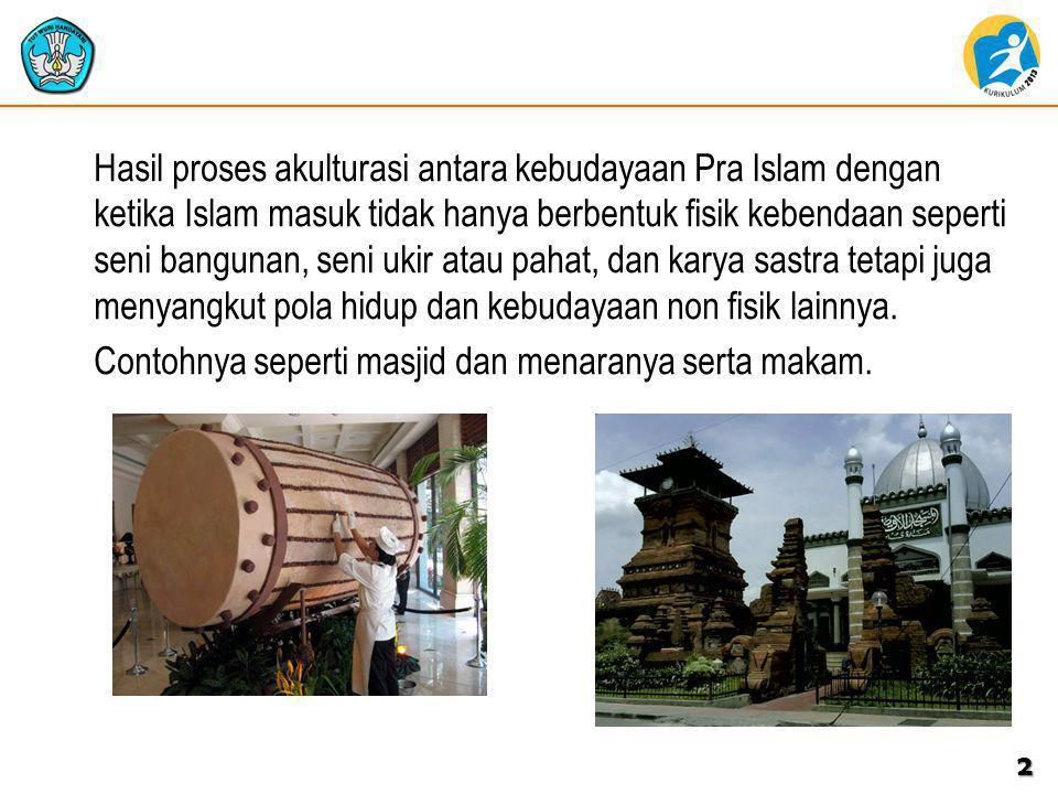 Hasil proses akulturasi antara kebudayaan Pra Islam dengan ketika Islam masuk tidak hanya berbentuk fisik kebendaan seperti seni bangunan, seni ukir a